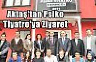 Aktaş'tan Psiko Tiyatro'ya Ziyaret