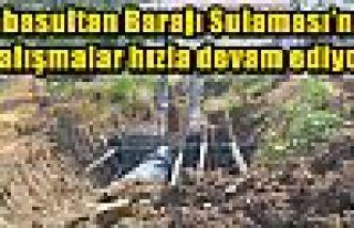 Babasultan Barajı Sulaması'nda çalışmalar hızla...