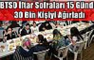BTSO İftar Sofraları 15 Günde 30 Bin Kişiyi Ağırladı