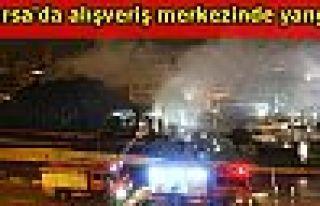 Bursa'da alışveriş merkezinde yangın
