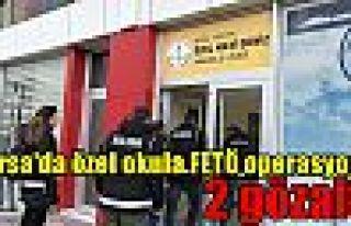 Bursa'da özel okula FETÖ operasyonu: 2 gözaltı
