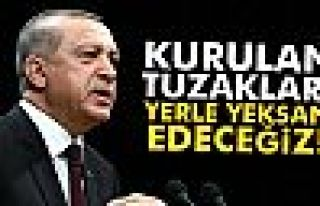 Cumhurbaşkanı Erdoğan: 'Kurulan tuzakları hep...