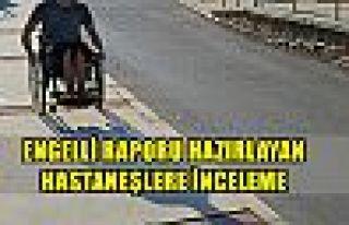 Engelli raporu düzenleyen hastanelerde inceleme