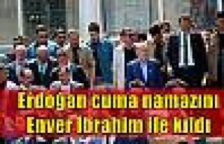 Erdoğan cuma namazını Enver İbrahim ile kıldı