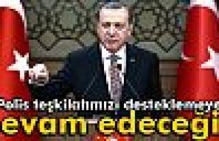 Erdoğan: 'Polis teşkilatımızı desteklemeye devam...