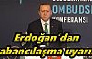 Erdoğan'dan yabancılaşma uyarısı