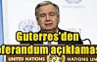 Guterres'den referandum açıklaması