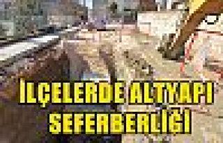 İLÇELERDE ALTYAPI SEFERBERLİĞİ