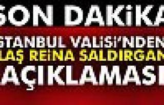 İstanbul Valisi'nden flaş Reina saldırganı açıklaması