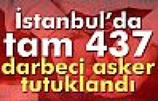 İstanbul'da 437 darbeci asker tutuklandı