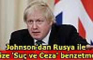 Johnson'dan Rusya ile krize 'Suç ve Ceza' benzetmesi