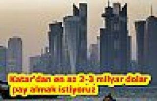 Katar'dan en az 2-3 milyar dolar pay almak istiyoruz