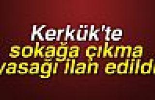 Kerkük'te sokağa çıkma yasağı