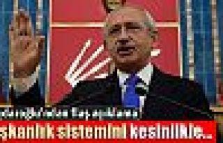 Kılıçdaroğlu: 'Başkanlık sistemini kesinlikle...'