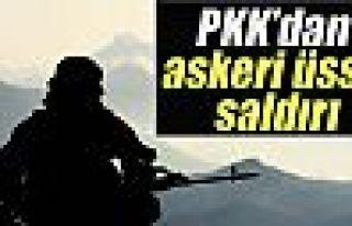 PKK'dan askeri üste saldırı