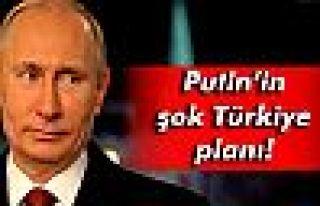 Putin'in şok Türkiye planı!