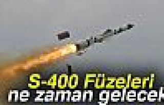 S-400 Füzeleri ne zaman gelecek?