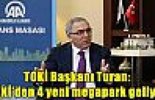 TOKİ Başkanı Turan: TOKİ'den 4 yeni megapark geliyor