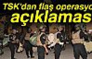 TSK'DAN FLAŞ OPERASYON AÇIKLAMASI!