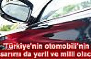 'Türkiye'nin otomobili'nin tasarımı da yerli ve...