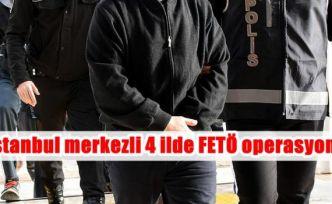 İstanbul merkezli 4 ilde FETÖ operasyonu
