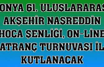 Konya 61. Uluslararası Akşehir Nasreddin Hoca Şenliği, on-line satranç turnuvası ile kutlanacak