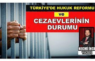 Necmi İnce Yazdı: Türkiye'de Hukuk Reformu ve Cezaevlerinin Durumu