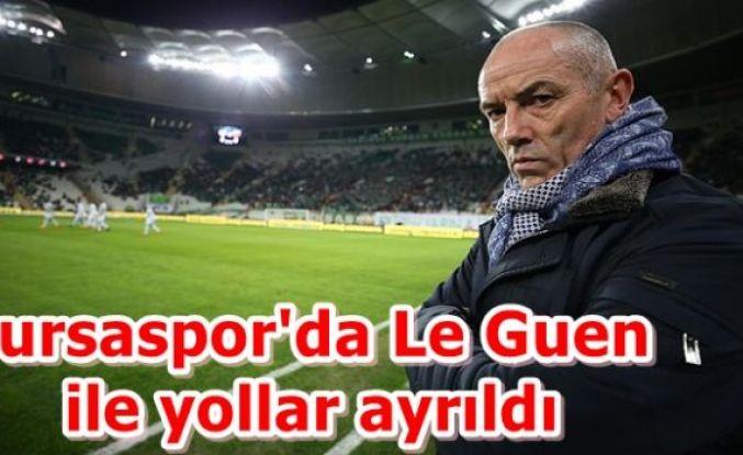 Bursaspor'da Le Guen ile yollar ayrıldı