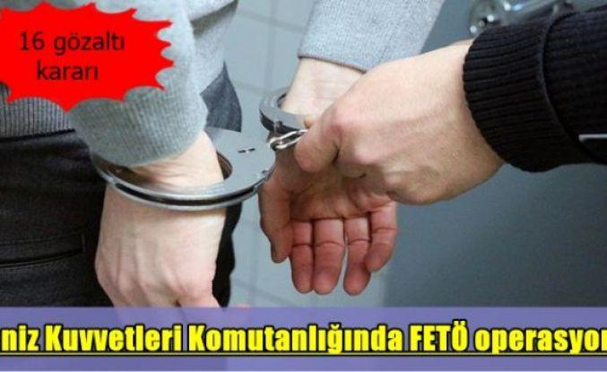 Deniz Kuvvetleri Komutanlığında FETÖ operasyonu: 16 gözaltı kararı