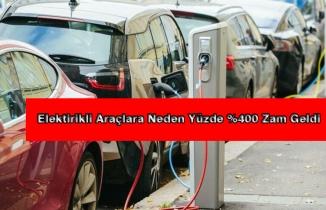 Elektrikli Araçlara Neden Yüzde 400 Zam Geldi?