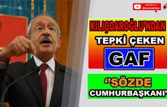 Kılıçdaroğlu'ndan Tepki Çeken Gaf!